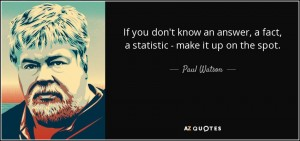 quote-if-you-don-t-know-an-answer-a-fact-a-statistic-make-it-up-on-the-spot-paul-watson-65-80-07